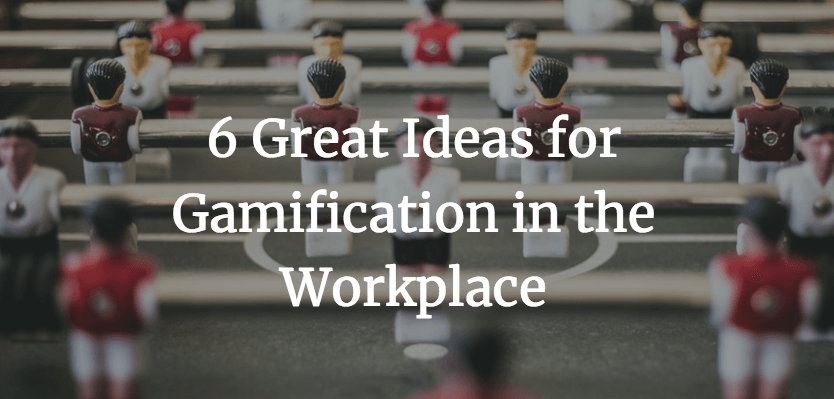 6 Great Ideas for Gamification in the Workplace